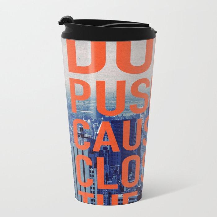 Don't Push Me Metal Travel Mug