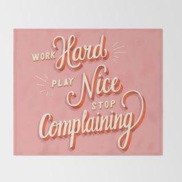 Work hard, play nice, stop complaining Throw Blanket