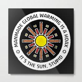 It's The Sun, Stupid Metal Print