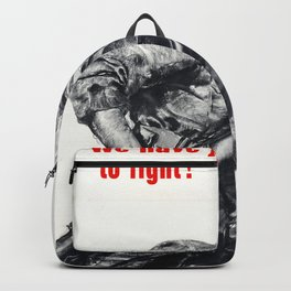 We Have Just Begun To Fight Backpack