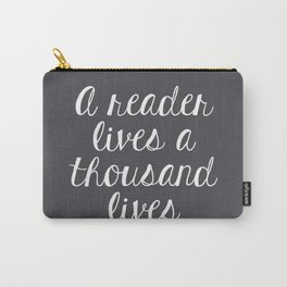 A Reader Lives a Thousand Lives (Grey) Carry-All Pouch