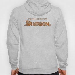 Everyone Needs Their Own Dragon Hoody