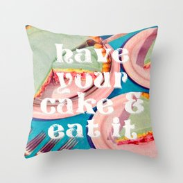 Have your cake Throw Pillow