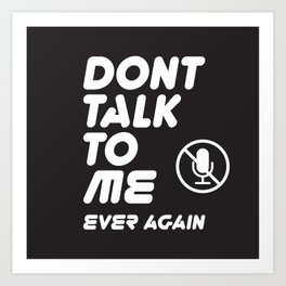 Don't talk to me ever again typography with mute icon on black background funny text memes Art Print