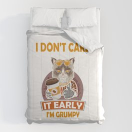 I Dont Care What Day It is Its Early Im Grumpy I Want Coffee T-Shirt Comforters