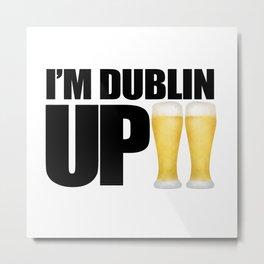 I'm Dublin Up Metal Print