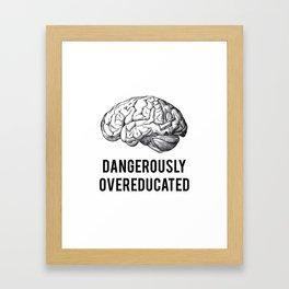 dangerously overeducated Framed Art Print