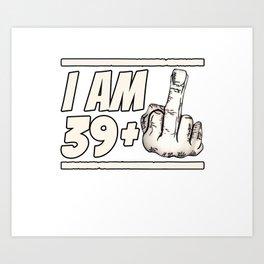 Milestone 40th Birthday - Gag Bday Joke Gift Idea: 39+1 Art Print