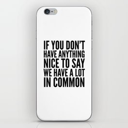 If You Don't Have Anything Nice To Say We Have A Lot In Common iPhone Skin
