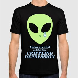 Aliens are real and they have crippling depression (alt. Design) T-shirt