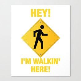 Hey I'm Walking Here - Funny Pedestrian Crossing Canvas Print