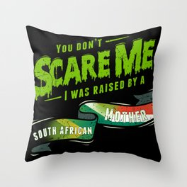 You Don't Scare Me I Was Raised By A South African Mother Throw Pillow
