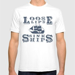 Loose Lips Sink Ships  T-shirt