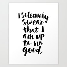 I Solemnly Swear That I Am Up to No Good black and white typography design poster home wall decor Art Print