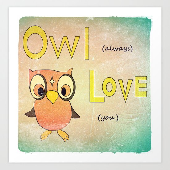 Owl Always Love You Art Print by Holly Tierney-Bedord ...