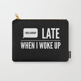 I Was Already Late When I Woke Up Carry-All Pouch
