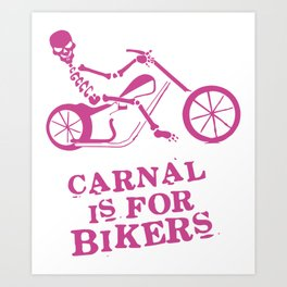 carnal is for bikers rock chick nation for dove center bike Art Print