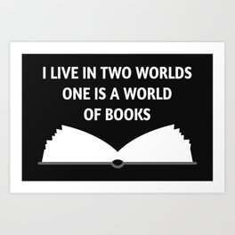 I Live In Two Worlds, One Is A World Of Books II Art Print