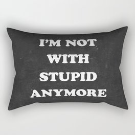 I'm Not With Stupid Anymore Rectangular Pillow