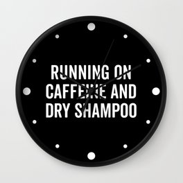 Caffeine And Dry Shampoo Funny Quote Wall Clock