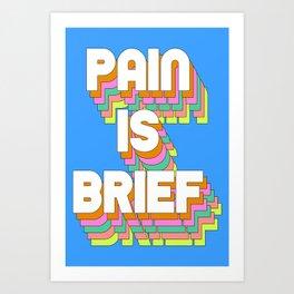 Pain Is Brief Art Print