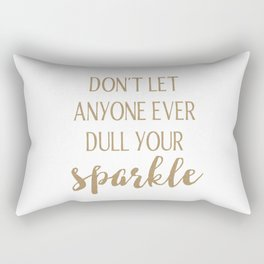 Don't Let Anyone Ever Dull Your Sparkle Rectangular Pillow