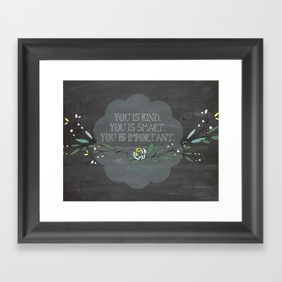 """You is kind, You is smart, You is Important""- Abileen Clark ( The help) Framed Art Print"