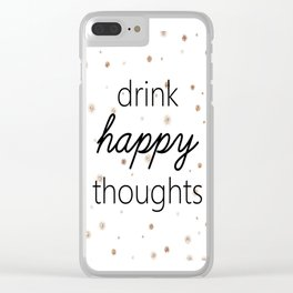 Drink Happy Thoughts Clear iPhone Case