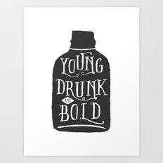 Young, Drunk and Bold Art Print