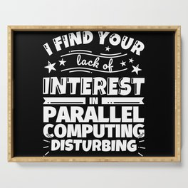 I find your lack of interest in Parallel computing disturbing Serving Tray