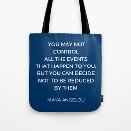 Maya Angelou Inspiration Quotes - You may not control all the events that happen to you Tote Bag