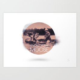 Know Your Moose Art Print