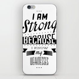 I am strong because i know my weaknesses iPhone Skin