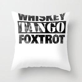 WTF Whiskey Tango Foxtrot What the Fuck Gift Throw Pillow