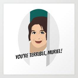 Muriel's Wedding - You're Terrible Muriel Art Print