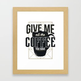 Give Me All The Coffee You Have Framed Art Print