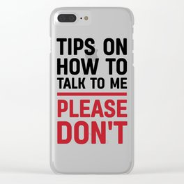 Tips on how to talk to me: please don't Clear iPhone Case