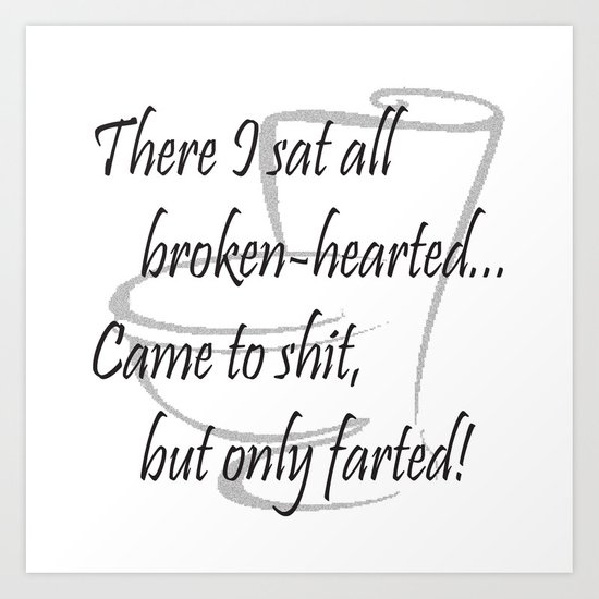 There I sat all broken-hearted... Art Print