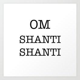 OM SHANTI SHANTI Art Print