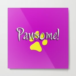 Pawsome! Metal Print