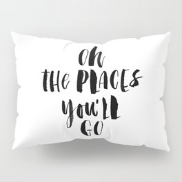 Oh the Places You'll Go black and white monochrome typography poster home decor kids bedroom wall Pillow Sham