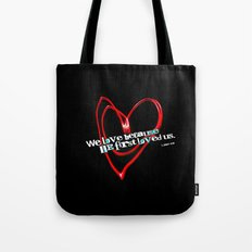 Because He First Loved Us Tote Bag
