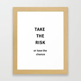 TAKE THE RISK - OR LOSE THE CHANCE Framed Art Print
