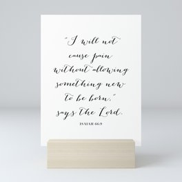 I Will Not Cause Pain Without Allowing Something New to be Born. -Isaiah 66:9 Mini Art Print
