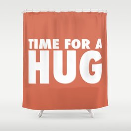 TIME FOR A HUG Shower Curtain