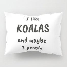 I Like Koalas And Maybe 3 People Pillow Sham