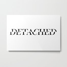 Detached. Metal Print