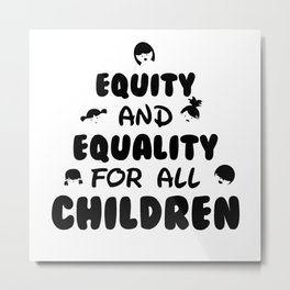Equity and Equality for all children Metal Print