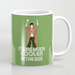 It was much cooler in the 80's Coffee Mug