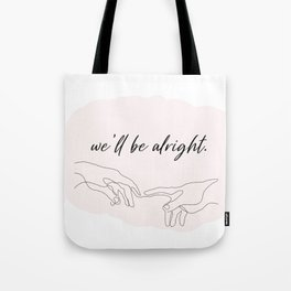 we'll be alright  Tote Bag